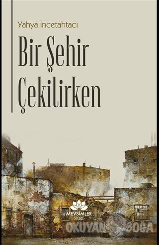 Bir Şehir Çekilirken - Yahya İncetahtacı - Mevsimler Kitap