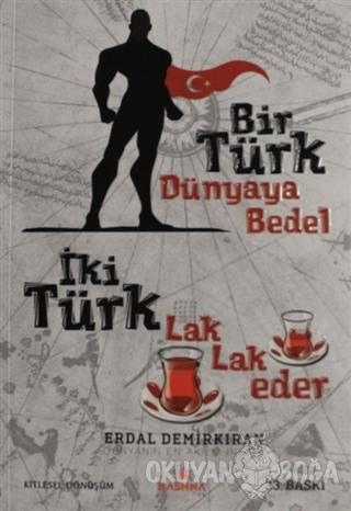 Bir Türk Dünyaya Bedel İki Türk Lak Lak Eder