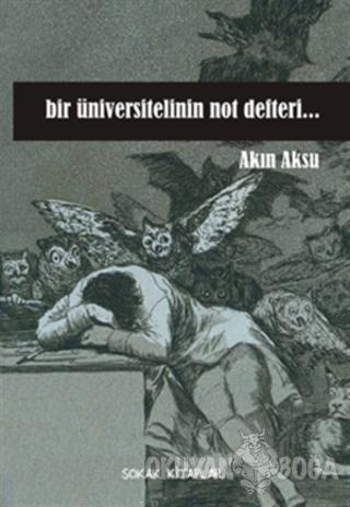 Bir Üniversitelinin Not Defteri - Akın Aksu - Sokak Kitapları Yayınlar