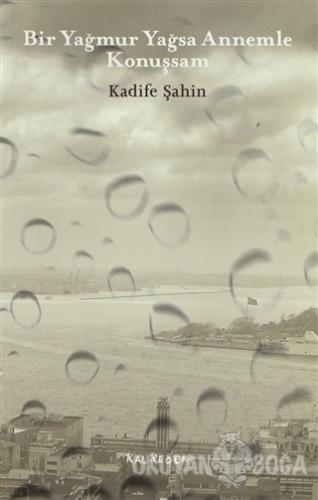 Bir Yağmur Yağsa Annemle Konuşsam - Kadife Şahin - Kalkedon Yayıncılık