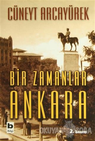 Bir Zamanlar Ankara - Cüneyt Arcayürek - Bilgi Yayınevi