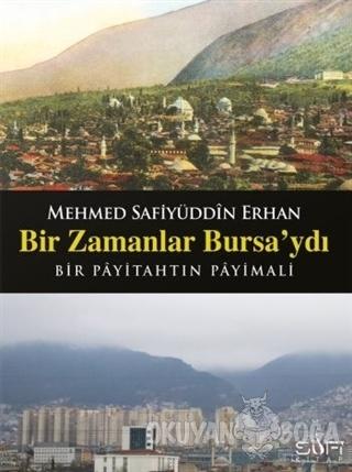 Bir Zamanlar Bursa'ydı (Ciltli) - Safiyüddin Erhan - Sufi Kitap