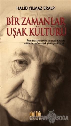 Bir Zamanlar Uşak Kültürü - Halid Yılmaz Eralp - Akıl Fikir Yayınları