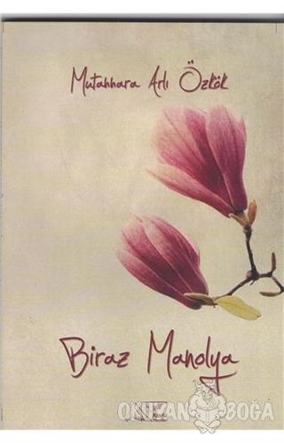 Biraz Manolya - Mutahhara Arlı Özkök - Kuytu Yayınları