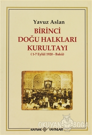 Birinci Doğu Halkları Kurultayı - Yavuz Aslan - Kaynak Yayınları