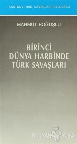 Birinci Dünya Harbinde Türk Savaşları - Mahmut Boğuşlu - Kastaş Yayınl