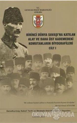 Birinci Dünya Savaşı'na Katılan Alay ve Daha Üst Kademedeki Komutanların Biyografileri Cilt 1
