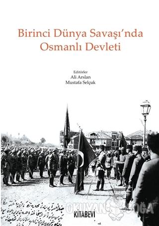 Birinci Dünya Savaş'ında Osmanlı Devleti - Kolektif - Kitabevi Yayınla