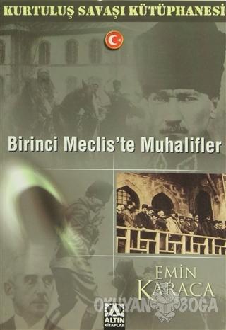 Birinci Meclis'te Muhalifler - Emin Karaca - Altın Kitaplar