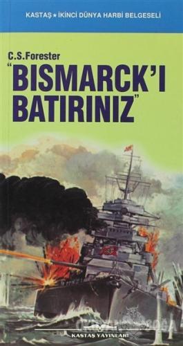 Bismarck'ı Batırınız - C. S. Forester - Kastaş Yayınları