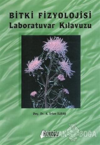 Bitki Fizyolojisi Laboratuvar Kılavuzu - A. İrfan İlbaş - Hatiboğlu Ya
