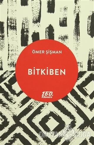 Bitkiben - Ömer Şişman - 160. Kilometre Yayınevi