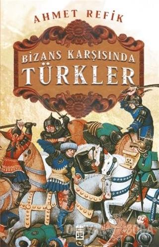 Bizans Karşınsında Türkler - Ahmet Refik - Timaş Yayınları