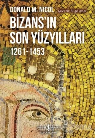 Bizans'ın Son Yüzyılları - Donald M. Nicol - İş Bankası Kültür Yayınla