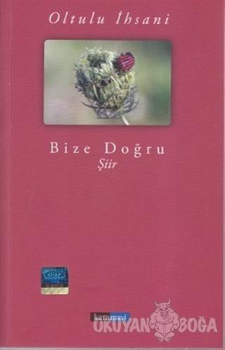 Bize Doğru - Oltulu İhsani - KaraMavi Yayınları