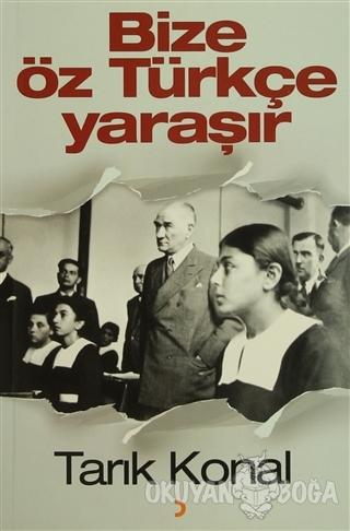 Bize Öz Türkçe Yaraşır - Tarık Konal - Cinius Yayınları