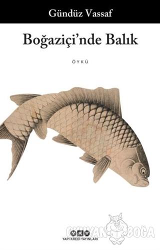 Boğaziçi'nde Balık - Gündüz Vassaf - Yapı Kredi Yayınları
