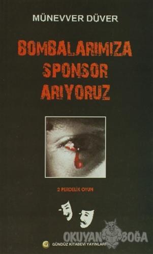Bombalarımıza Sponsor Arıyoruz - Münevver Düver - Gündüz Kitabevi Yayı