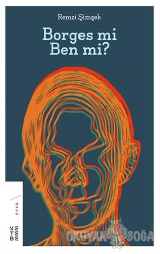 Borges mi Ben mi? - Remzi Şimşek - Ketebe Yayınları