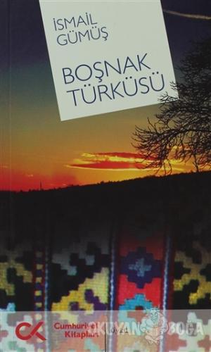 Boşnak Türküsü - İsmail Gümüş - Cumhuriyet Kitapları