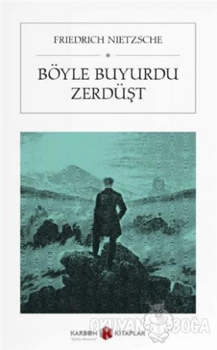 Böyle Buyurdu Zerdüşt (Cep Boy) - Friedrich Nietzsche - Karbon Kitapla