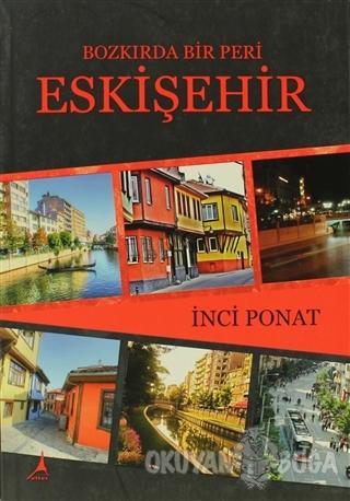 Bozkırda Bir Peri Eskişehir - İnci Ponat - Alter Yayıncılık