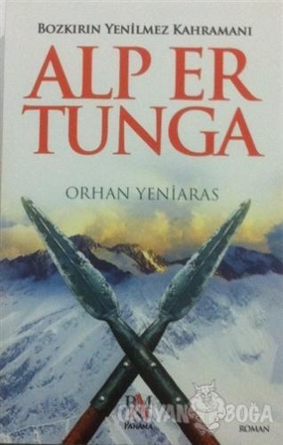 Bozkırın Yenilmez Kahramanı: Alp Er Tunga - Orhan Yeniaras - Panama Ya