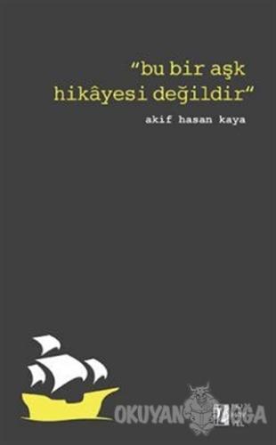 Bu Bir Aşk Hikayesi Değildir - Akif Hasan Kaya - İz Yayıncılık