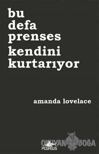 Bu Defa Prenses Kendini Kurtarıyor - Amanda Lovelace - Pegasus Yayınla