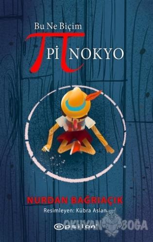 Bu Ne Biçim Pinokyo (Ciltli) - Nurdan Bağrıaçık - Epsilon Yayınevi