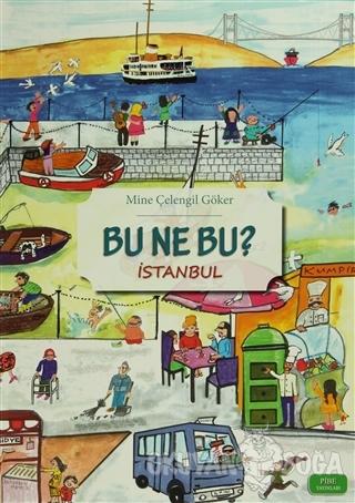 Bu Ne Bu? : İstanbul - Mine Çelengil Göker - Pibe Yayınları