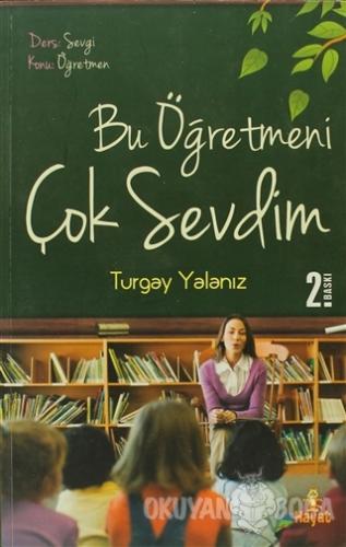 Bu Öğretmeni Çok Sevdim - Turgay Yalanız - Hayat Yayınları