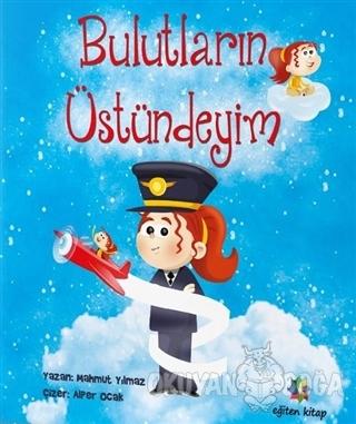 Bulutların Üstündeyim - Mahmut Yılmaz - Eğiten Kitap Çocuk Kitapları