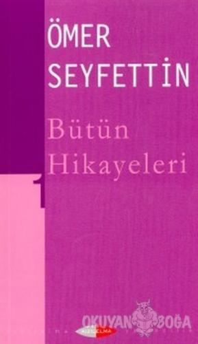 Bütün Hikayeleri 1 - Ömer Seyfettin - Kızılelma Yayıncılık