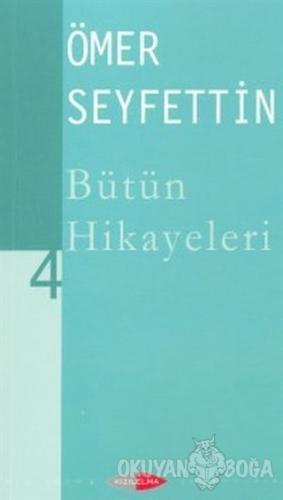 Bütün Hikayeleri 4 - Ömer Seyfettin - Kızılelma Yayıncılık