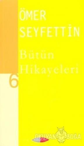 Bütün Hikayeleri 6 - Ömer Seyfettin - Kızılelma Yayıncılık