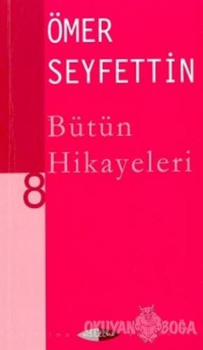Bütün Hikayeleri 8 - Ömer Seyfettin - Kızılelma Yayıncılık