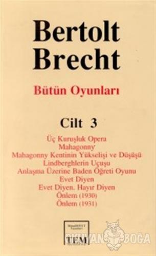 Bütün Oyunları Cilt: 3 Üç Kuruşluk Opera Mahagonny Mahagonny Kentinin