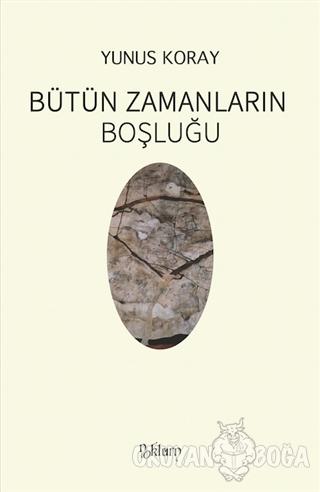 Bütün Zamanların Boşluğu - Yunus Koray - Noktürn Yayınları