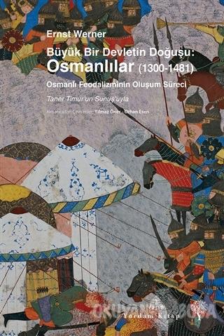 Büyük Bir Devletin Doğuşu: Osmanlılar (1300-1481)