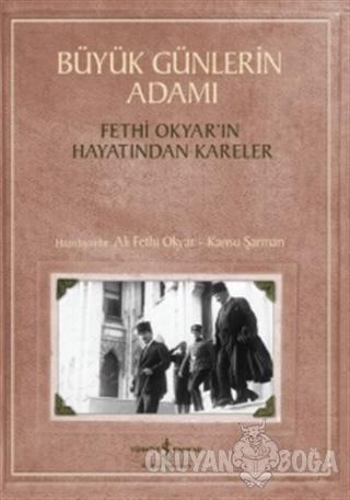 Büyük Günlerin Adamı: Fethi Okyar'ın Hayatından Kareler - Ali Fethi Ok