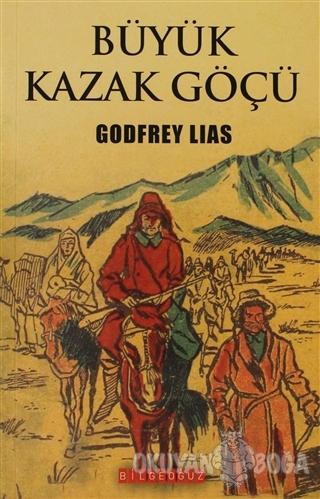 Büyük Kazak Göçü - Godfrey Lias - Bilgeoğuz Yayınları