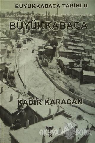 Büyükkabaca Tarihi - 2 - Kadir Karacan - Tonoz Kitabevi