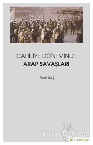 Cahiliye Döneminde Arap Savaşları - Fuat Daş - Hiperlink Yayınları