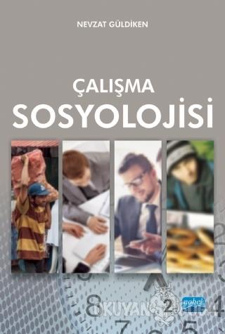 Çalışma Sosyolojisi - Nevzat Güldiken - Nobel Akademik Yayıncılık