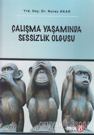 Çalışma Yaşamında Sessizlik Olgusu - Nuray Akar - Beta Yayınevi