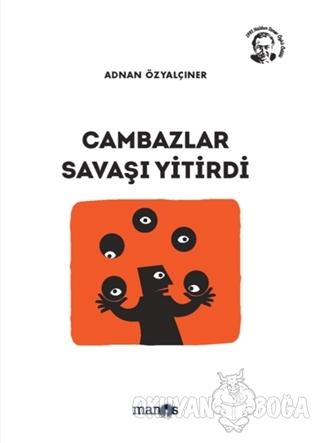 Cambazlar Savaşı Yitirdi - Adnan Özyalçıner - Manos Yayınları