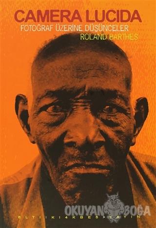 Camera Lucida - Roland Barthes - Altıkırkbeş Yayınları