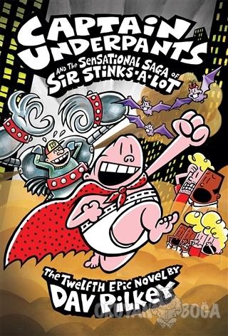 Captain Underpants and the Sensational Saga of Sir Stinks-A-Lot (Ciltli)
