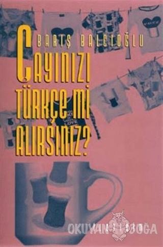 Çayınızı Türkçe mi Alırsınız? - Barış Balcıoğlu - İletişim Yayınevi